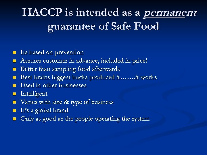 HACCP is intended as a permanent guarantee of Safe Food n n n n
