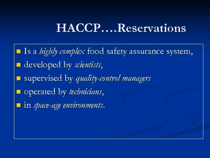 HACCP…. Reservations Is a highly complex food safety assurance system, n developed by scientists,