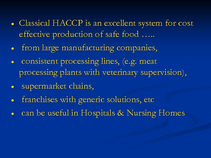Classical HACCP is an excellent system for cost effective production of safe food