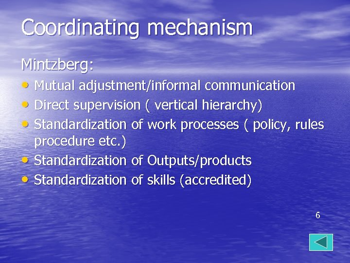 Coordinating mechanism Mintzberg: • Mutual adjustment/informal communication • Direct supervision ( vertical hierarchy) •