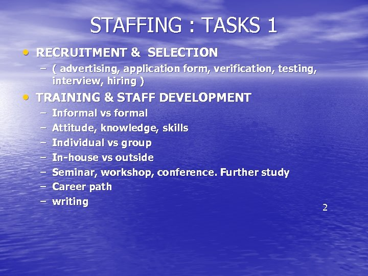 STAFFING : TASKS 1 • RECRUITMENT & SELECTION – ( advertising, application form, verification,