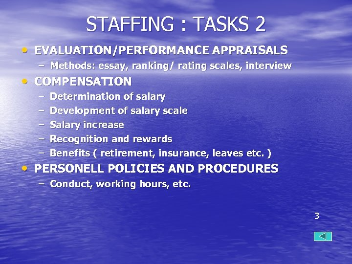 STAFFING : TASKS 2 • EVALUATION/PERFORMANCE APPRAISALS – Methods: essay, ranking/ rating scales, interview