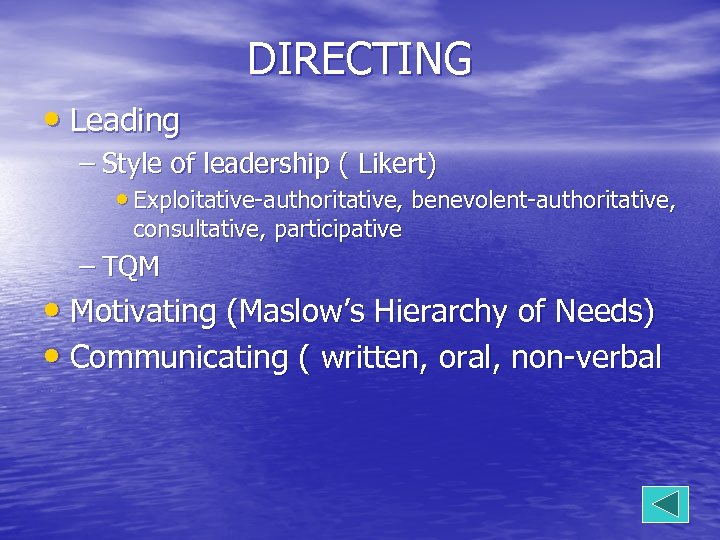 DIRECTING • Leading – Style of leadership ( Likert) • Exploitative-authoritative, benevolent-authoritative, consultative, participative
