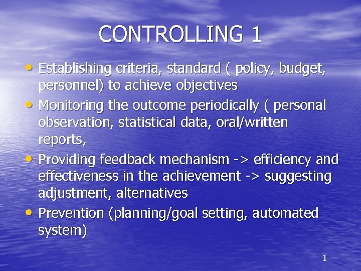 CONTROLLING 1 • Establishing criteria, standard ( policy, budget, • • • personnel) to
