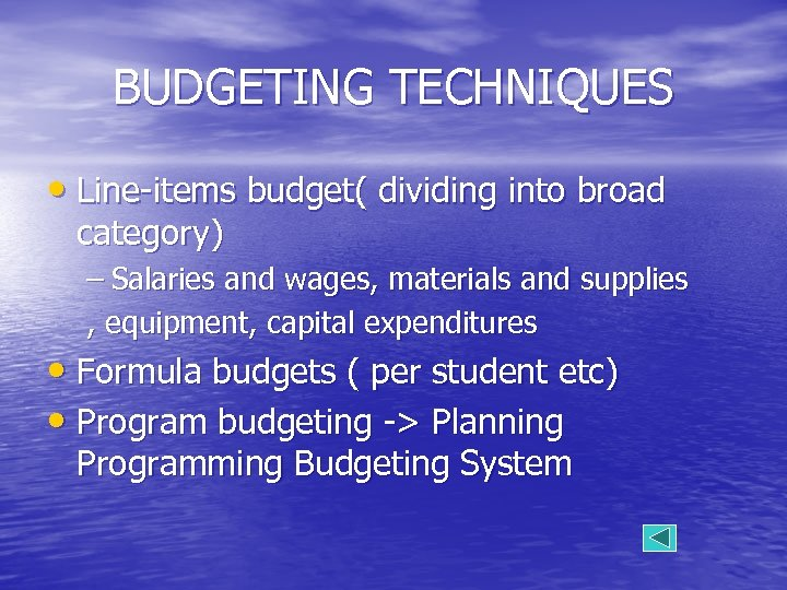 BUDGETING TECHNIQUES • Line-items budget( dividing into broad category) – Salaries and wages, materials