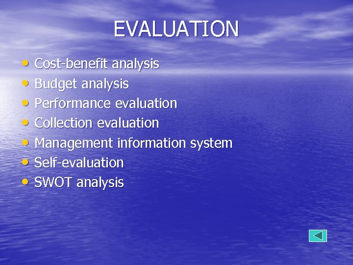EVALUATION • Cost-benefit analysis • Budget analysis • Performance evaluation • Collection evaluation •