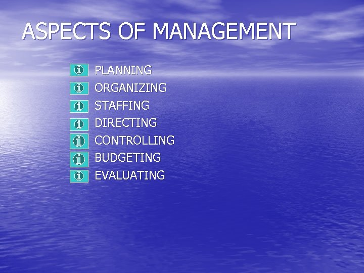 ASPECTS OF MANAGEMENT PLANNING ORGANIZING STAFFING DIRECTING CONTROLLING BUDGETING EVALUATING
