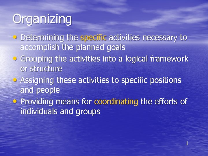 Organizing • Determining the specific activities necessary to • • • accomplish the planned