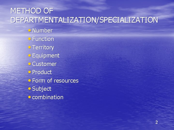METHOD OF DEPARTMENTALIZATION/SPECIALIZATION • Number • Function • Territory • Equipment • Customer •