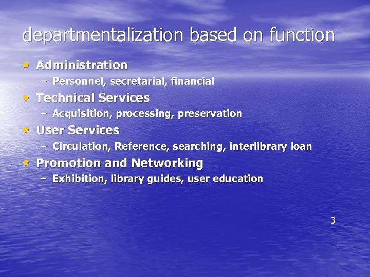departmentalization based on function • Administration – Personnel, secretarial, financial • Technical Services –