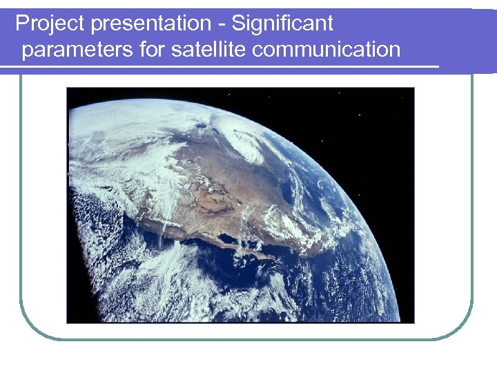 Project presentation - Significant parameters for satellite communication