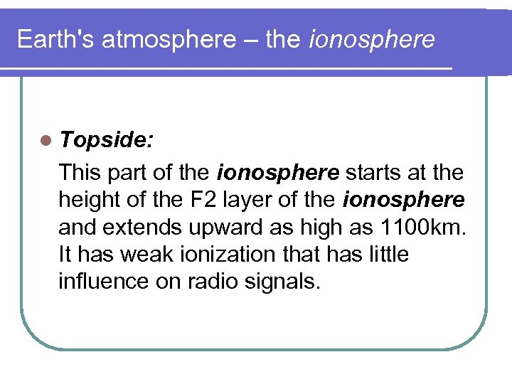 Earth's atmosphere – the ionosphere l Topside: This part of the ionosphere starts at