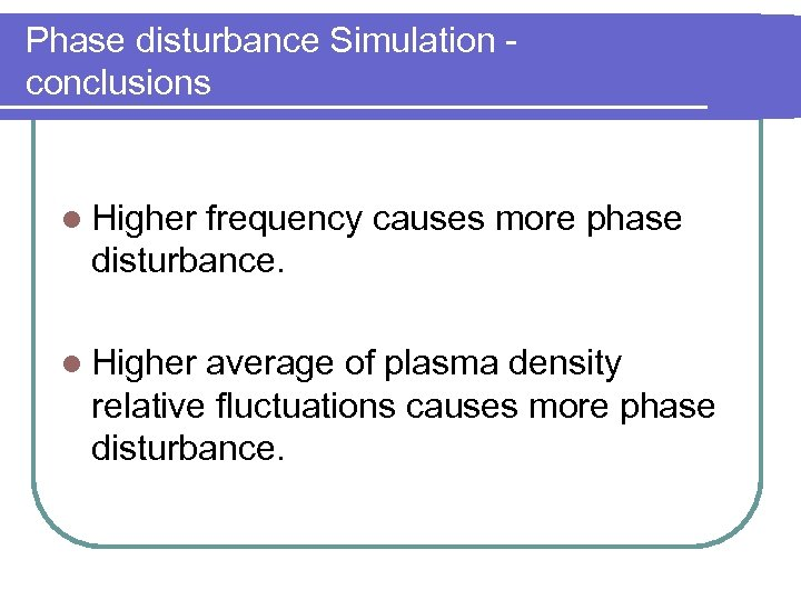 Phase disturbance Simulation conclusions l Higher frequency causes more phase disturbance. l Higher average