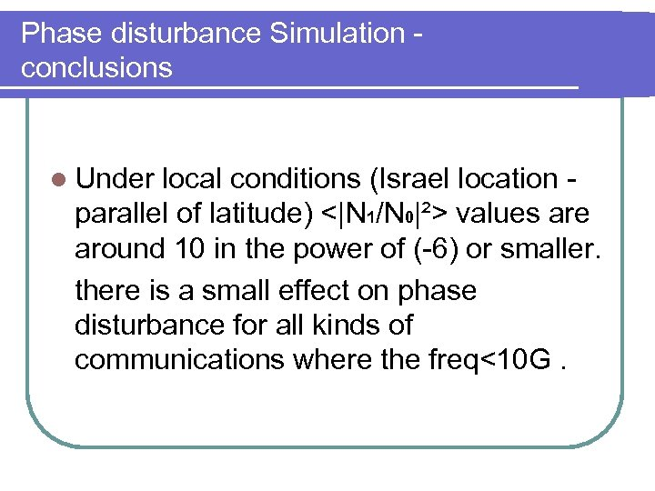 Phase disturbance Simulation conclusions l Under local conditions (Israel location parallel of latitude) <|N