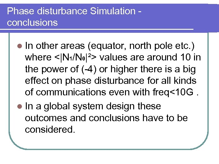 Phase disturbance Simulation conclusions l In other areas (equator, north pole etc. ) where