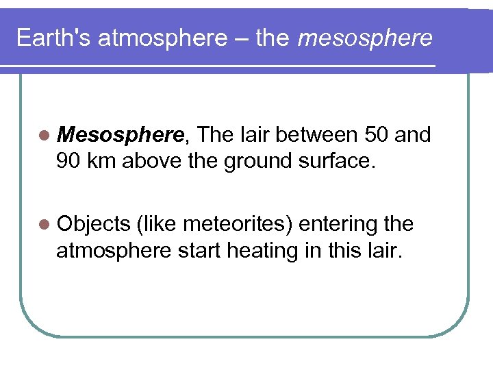 Earth's atmosphere – the mesosphere l Mesosphere, The lair between 50 and 90 km