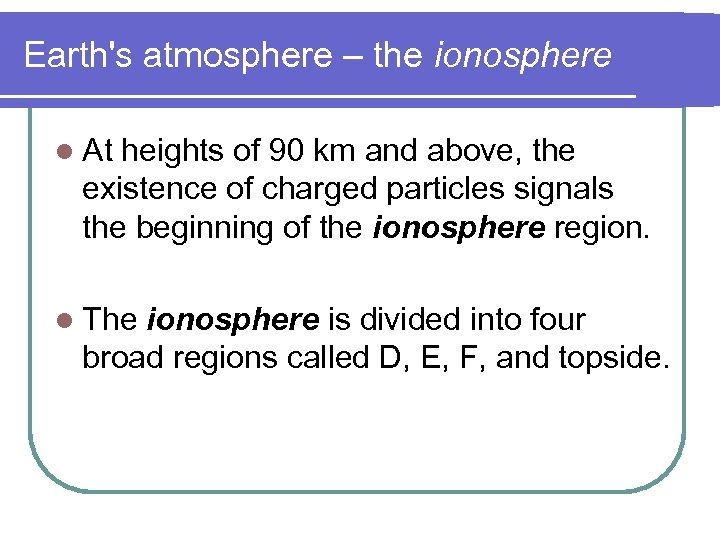 Earth's atmosphere – the ionosphere l At heights of 90 km and above, the