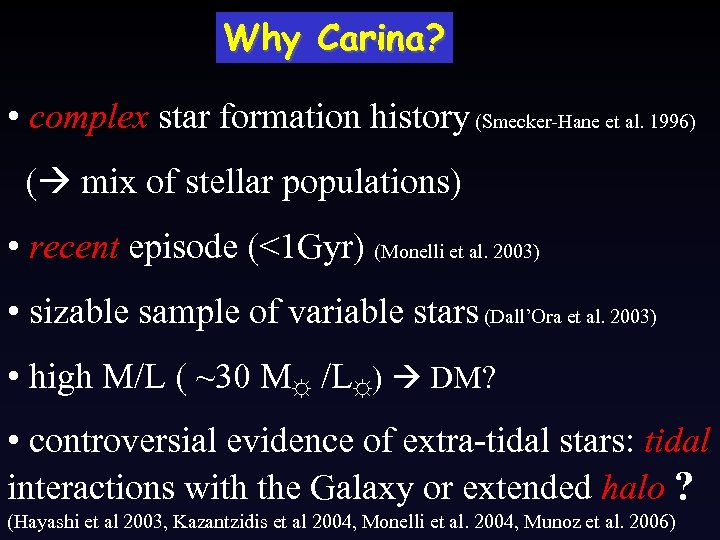 Why Carina? • complex star formation history (Smecker-Hane et al. 1996) ( mix of