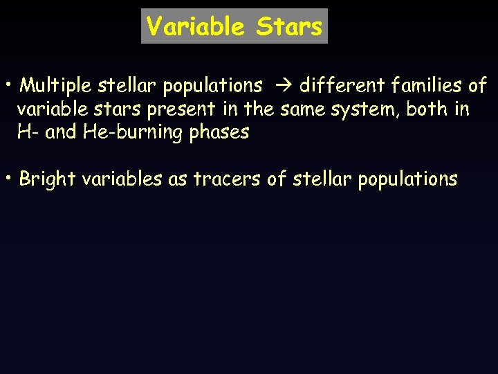 Variable Stars • Multiple stellar populations different families of variable stars present in the