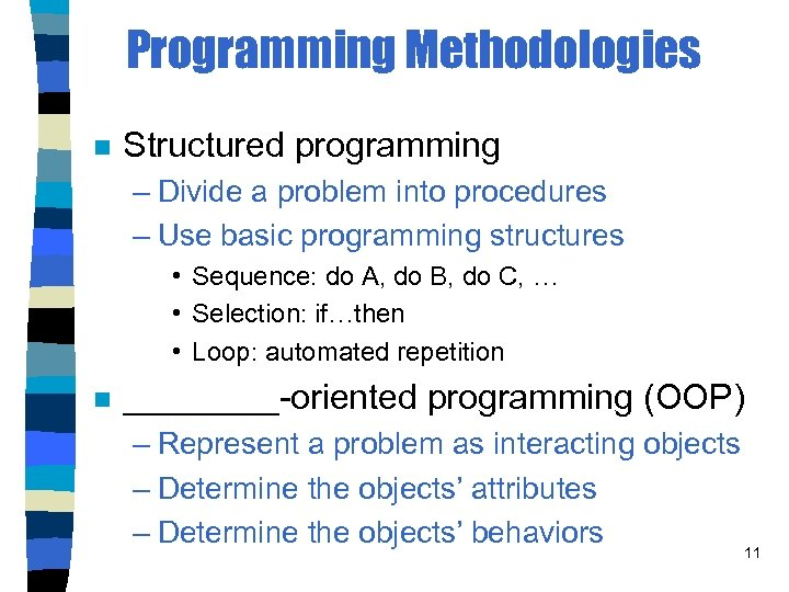 Programming Methodologies n Structured programming – Divide a problem into procedures – Use basic