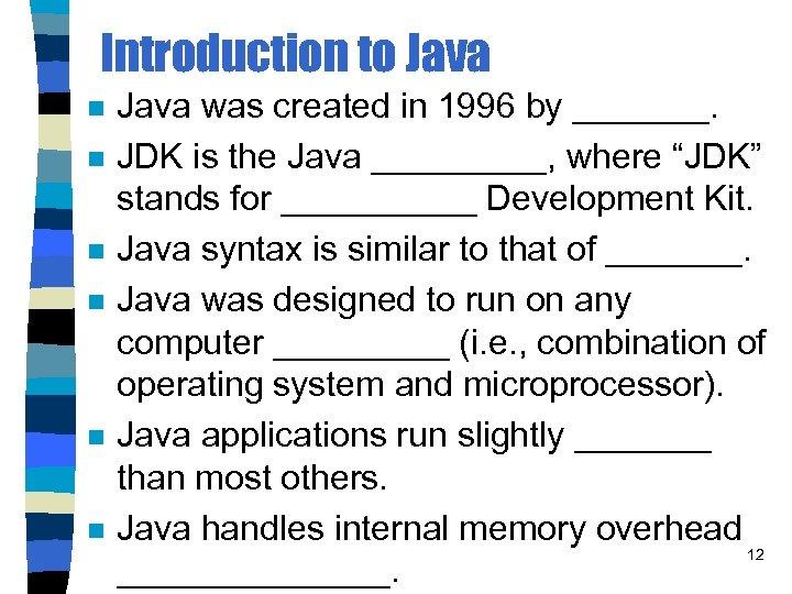 Introduction to Java n n n Java was created in 1996 by _______. JDK
