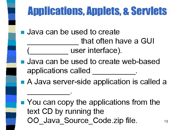 Applications, Applets, & Servlets n n Java can be used to create ______ that