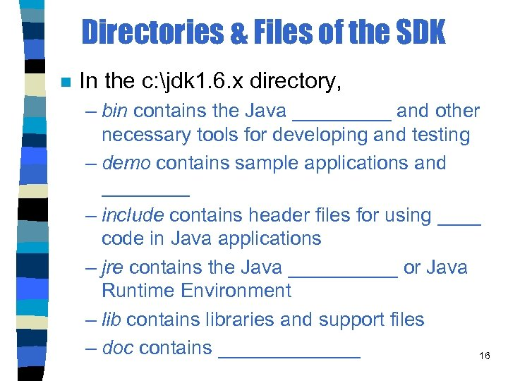 Directories & Files of the SDK n In the c: jdk 1. 6. x
