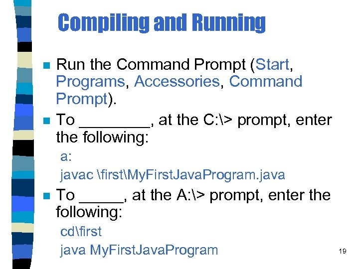 Compiling and Running n n Run the Command Prompt (Start, Programs, Accessories, Command Prompt).