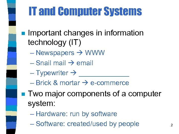 IT and Computer Systems n Important changes in information technology (IT) – Newspapers WWW