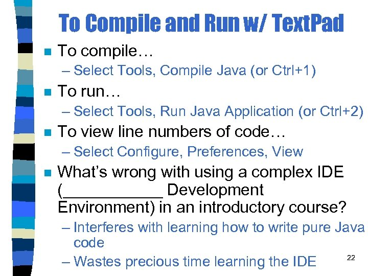 To Compile and Run w/ Text. Pad n To compile… – Select Tools, Compile