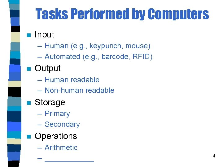 Tasks Performed by Computers n Input – Human (e. g. , keypunch, mouse) –