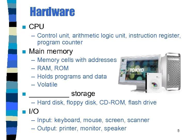 Hardware n CPU – Control unit, arithmetic logic unit, instruction register, program counter n