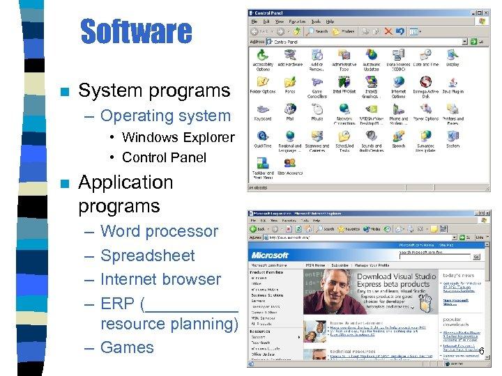 Software n System programs – Operating system • Windows Explorer • Control Panel n