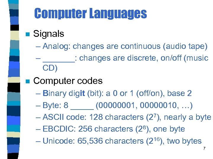 Computer Languages n Signals – Analog: changes are continuous (audio tape) – _______: changes