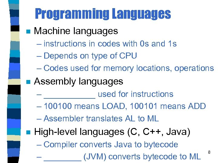 Programming Languages n Machine languages – instructions in codes with 0 s and 1