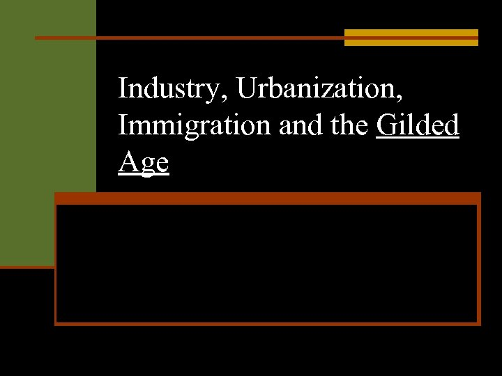 Industry, Urbanization, Immigration and the Gilded Age