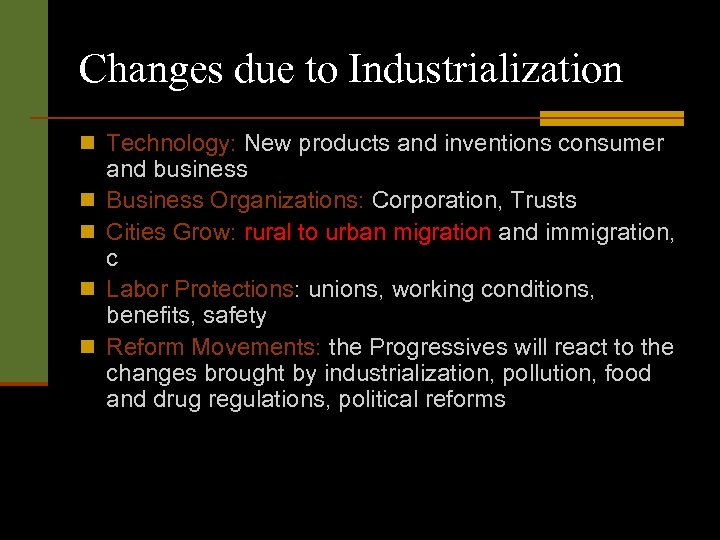 Changes due to Industrialization n Technology: New products and inventions consumer n n and