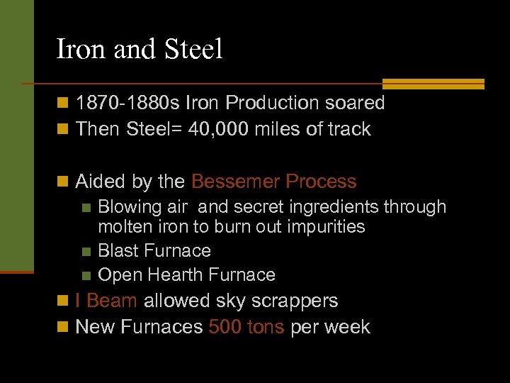 Iron and Steel n 1870 -1880 s Iron Production soared n Then Steel= 40,