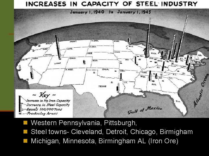 n Western Pennsylvania, Pittsburgh, n Steel towns- Cleveland, Detroit, Chicago, Birmigham n Michigan, Minnesota,