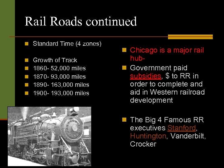 Rail Roads continued n Standard Time (4 zones) n n n Growth of Track