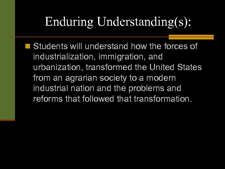 Enduring Understanding(s): n Students will understand how the forces of industrialization, immigration, and urbanization,