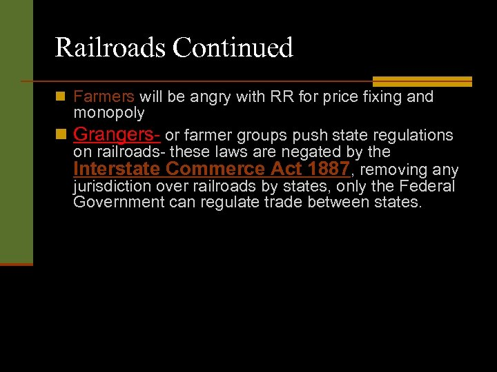 Railroads Continued n Farmers will be angry with RR for price fixing and monopoly