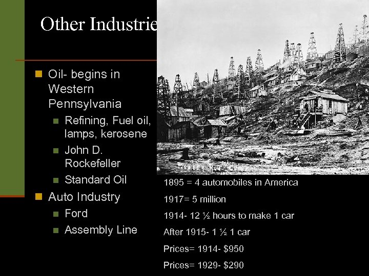 Other Industries n Oil- begins in Western Pennsylvania n n n Refining, Fuel oil,