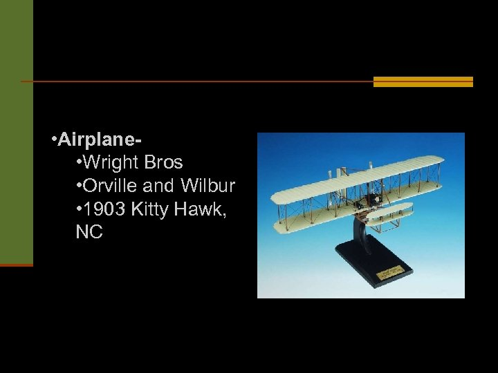 • Airplane • Wright Bros • Orville and Wilbur • 1903 Kitty Hawk,