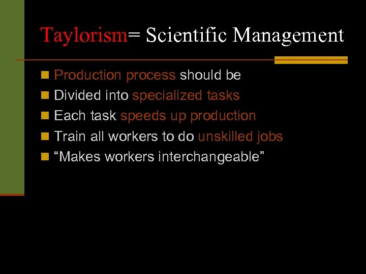 Taylorism= Scientific Management n Production process should be n Divided into specialized tasks n
