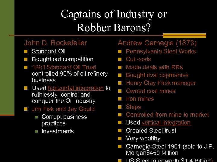 Captains of Industry or Robber Barons? John D. Rockefeller Andrew Carnegie (1873) n Standard