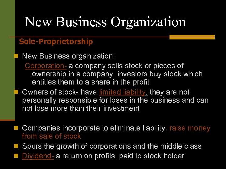 New Business Organization Sole-Proprietorship n New Business organization: Corporation- a company sells stock or