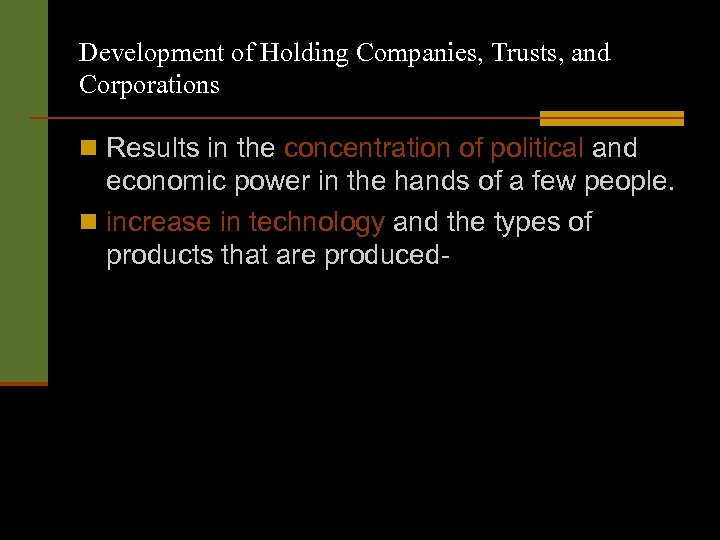 Development of Holding Companies, Trusts, and Corporations n Results in the concentration of political
