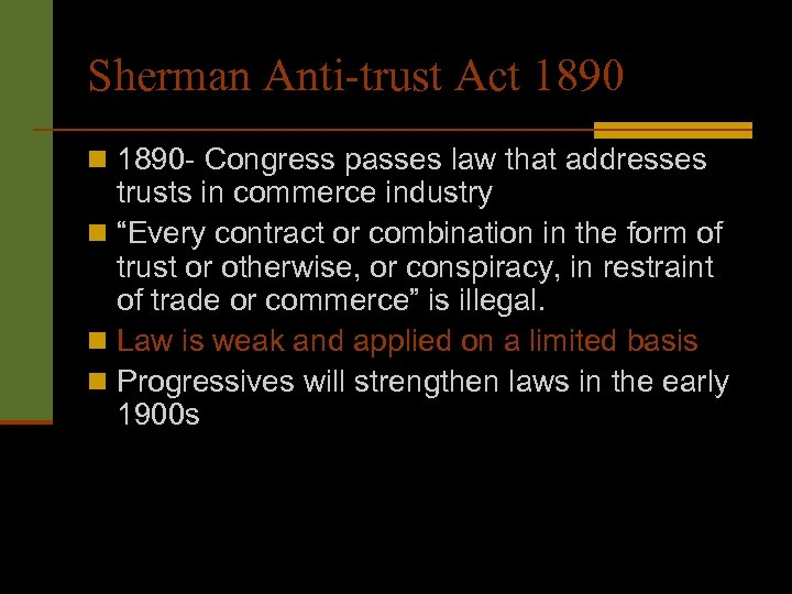 Sherman Anti-trust Act 1890 n 1890 - Congress passes law that addresses trusts in