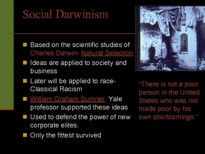 Social Darwinism n Based on the scientific studies of n n n Charles Darwin-